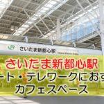 さいたま新都心駅(さいたまスーパーアリーナ) リモート・テレワークにおすすめなカフェ・コワーキングスペース